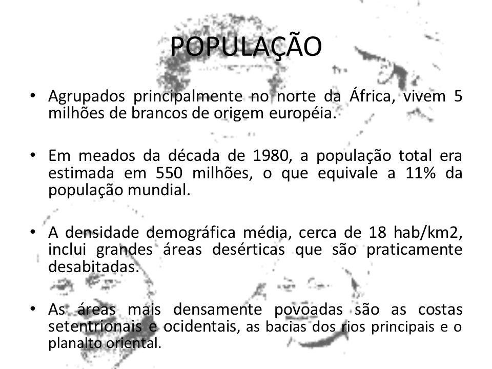 POPULAÇÃO Agrupados principalmente no norte da África, vivem 5 milhões de brancos de origem européia.