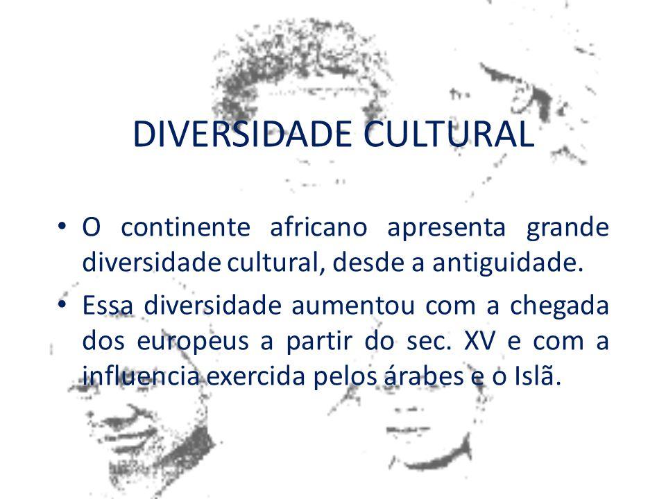 DIVERSIDADE CULTURAL O continente africano apresenta grande diversidade cultural, desde a antiguidade.