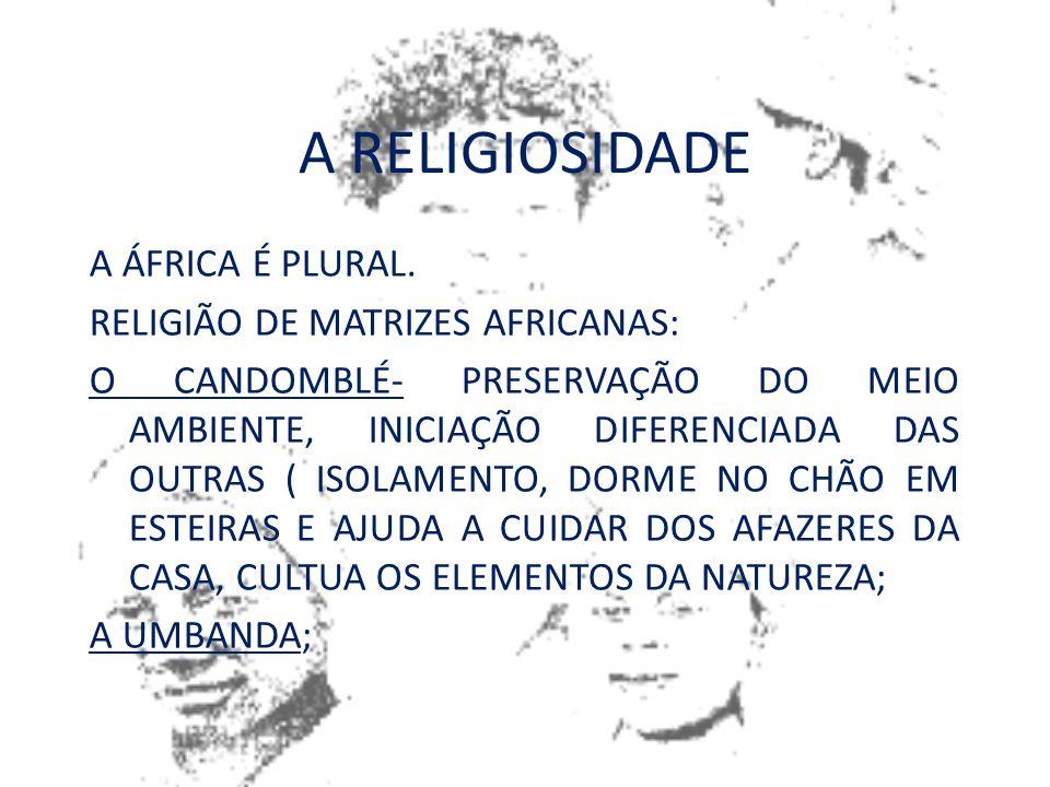 A RELIGIOSIDADE A ÁFRICA É PLURAL. RELIGIÃO DE MATRIZES AFRICANAS: