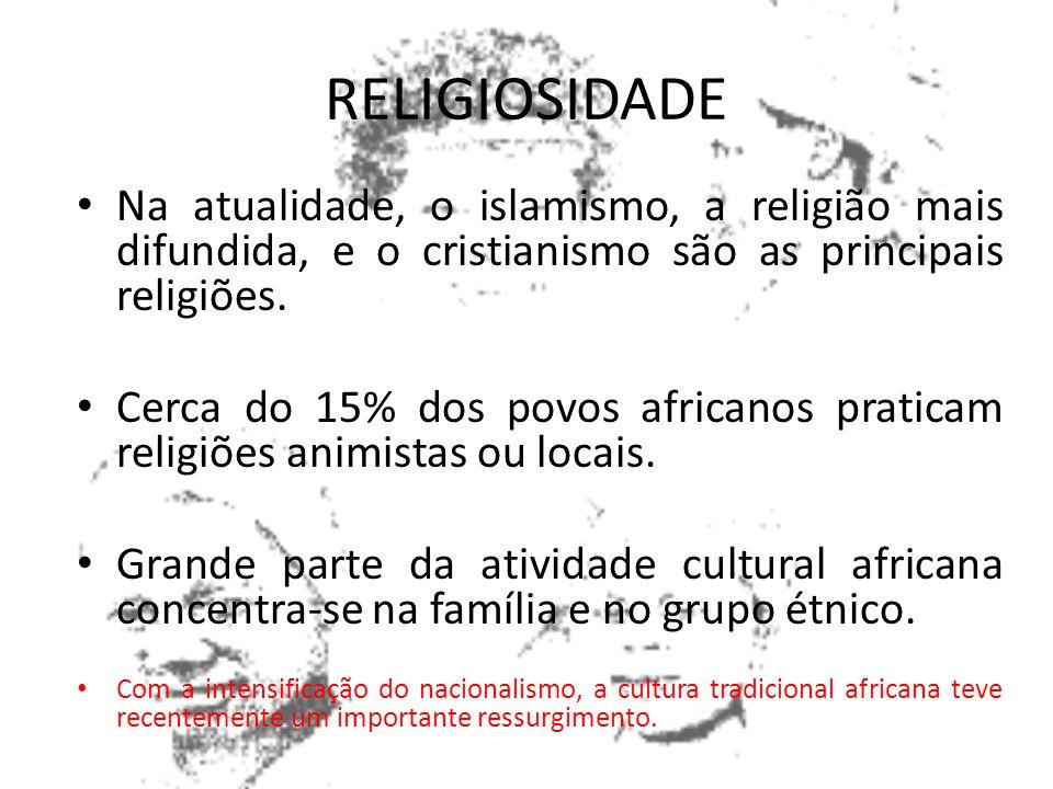 RELIGIOSIDADE Na atualidade, o islamismo, a religião mais difundida, e o cristianismo são as principais religiões.