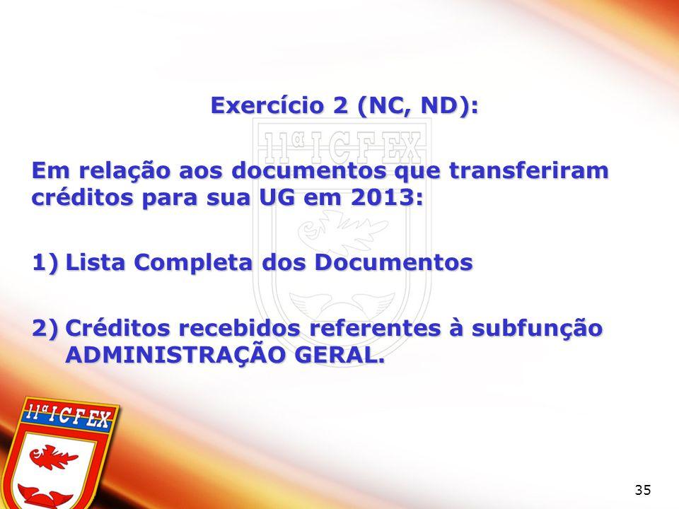Exercício 2 (NC, ND): Em relação aos documentos que transferiram créditos para sua UG em 2013: Lista Completa dos Documentos.