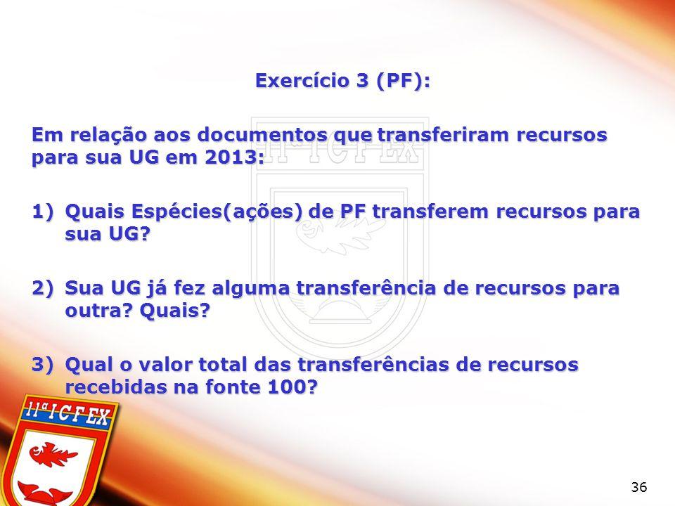 Exercício 3 (PF): Em relação aos documentos que transferiram recursos para sua UG em 2013: