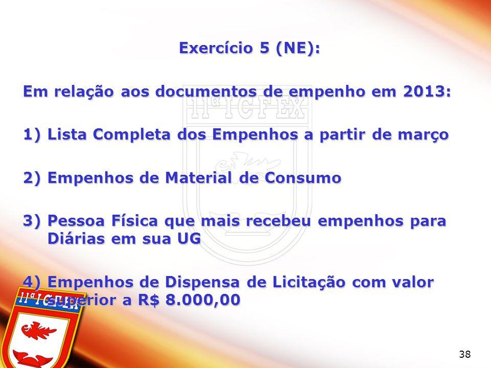 Exercício 5 (NE): Em relação aos documentos de empenho em 2013: Lista Completa dos Empenhos a partir de março.