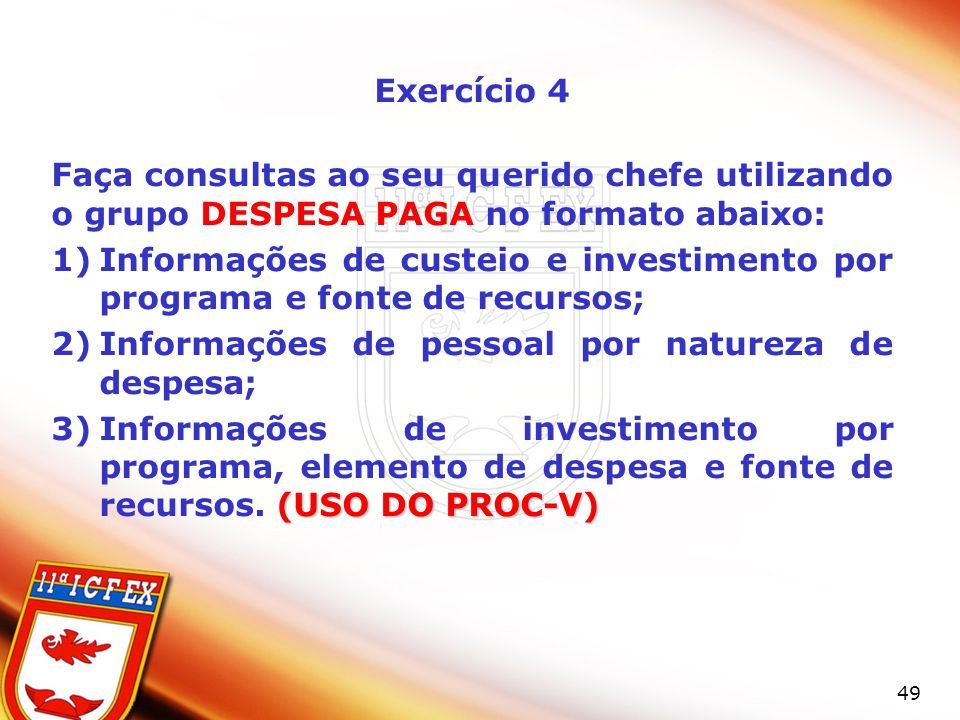 Exercício 4 Faça consultas ao seu querido chefe utilizando o grupo DESPESA PAGA no formato abaixo: