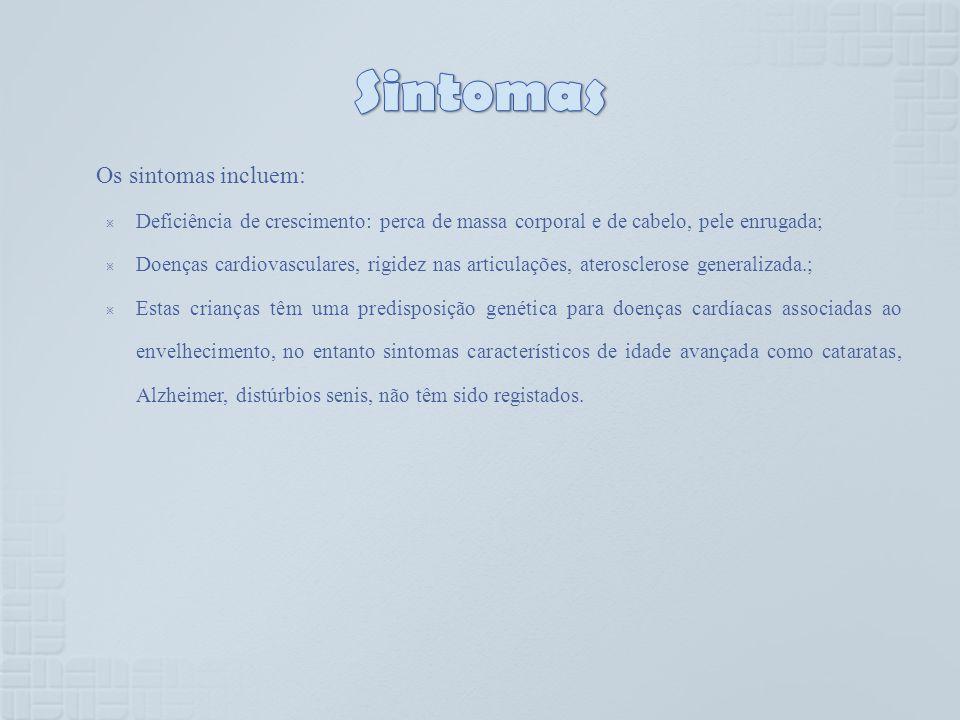 Sintomas Os sintomas incluem: