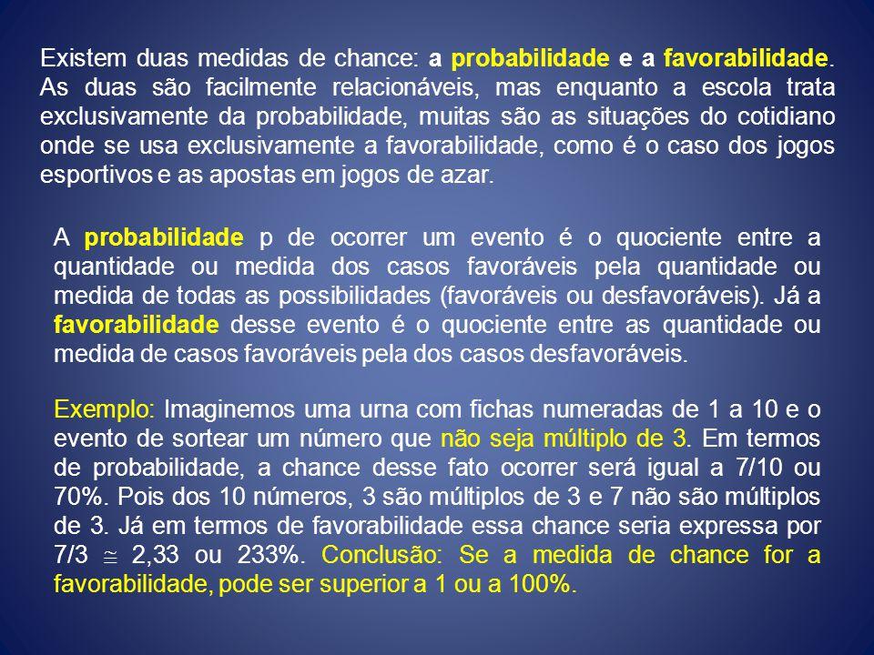 Existem duas medidas de chance: a probabilidade e a favorabilidade