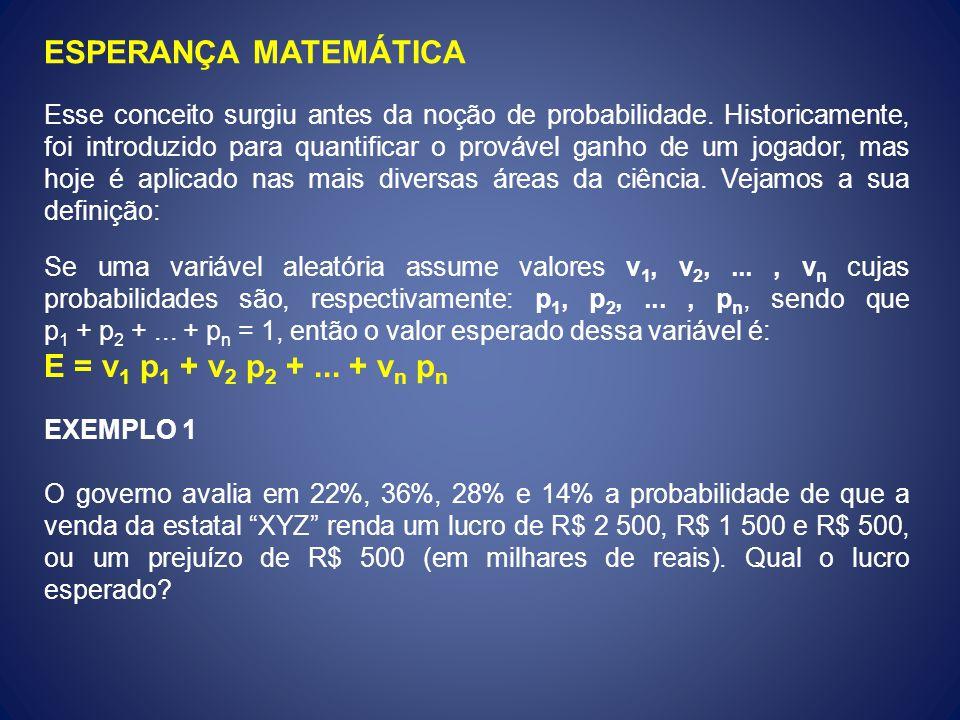 ESPERANÇA MATEMÁTICA E = v1 p1 + v2 p2 + ... + vn pn