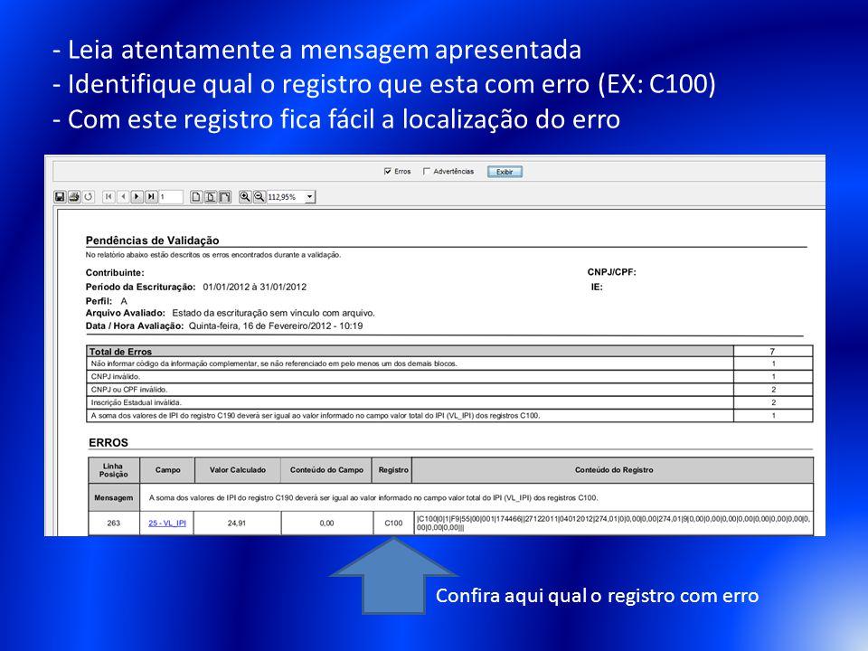 - Leia atentamente a mensagem apresentada - Identifique qual o registro que esta com erro (EX: C100) - Com este registro fica fácil a localização do erro