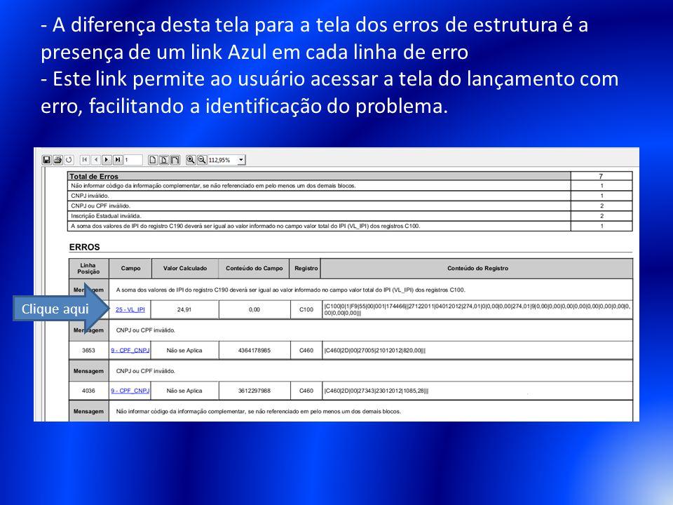 - A diferença desta tela para a tela dos erros de estrutura é a presença de um link Azul em cada linha de erro - Este link permite ao usuário acessar a tela do lançamento com erro, facilitando a identificação do problema.