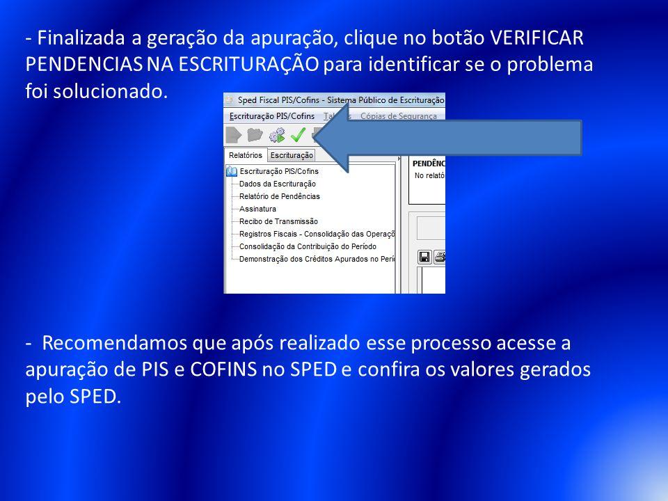 - Finalizada a geração da apuração, clique no botão VERIFICAR PENDENCIAS NA ESCRITURAÇÃO para identificar se o problema foi solucionado.