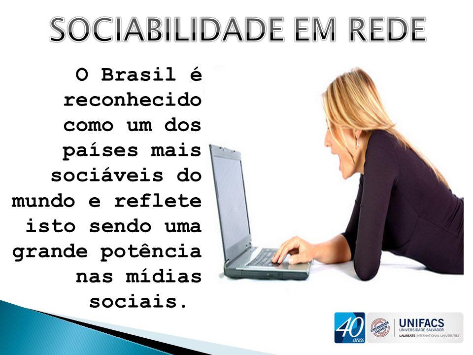 SOCIABILIDADE EM REDE O Brasil é reconhecido como um dos países mais sociáveis do mundo e reflete isto sendo uma grande potência nas mídias sociais.