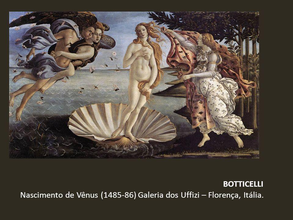 BOTTICELLI Nascimento de Vênus (1485-86) Galeria dos Uffizi – Florença, Itália.