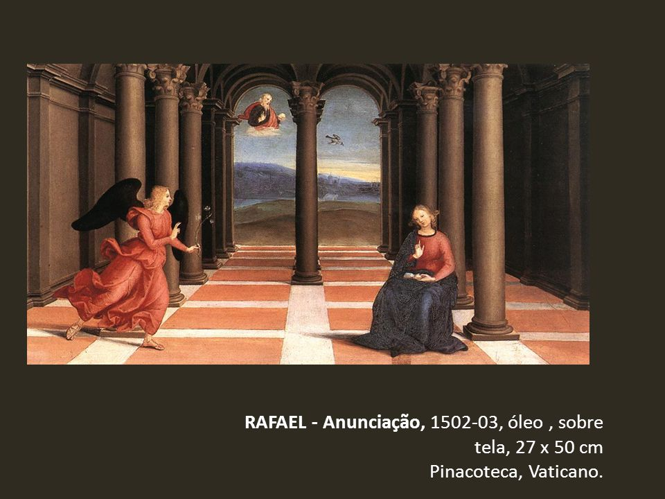 RAFAEL - Anunciação, 1502-03, óleo , sobre tela, 27 x 50 cm Pinacoteca, Vaticano.