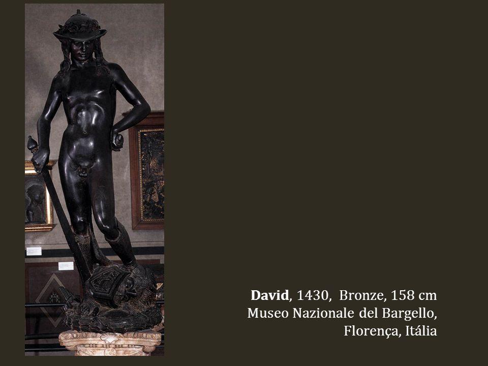 David, 1430, Bronze, 158 cm Museo Nazionale del Bargello, Florença, Itália