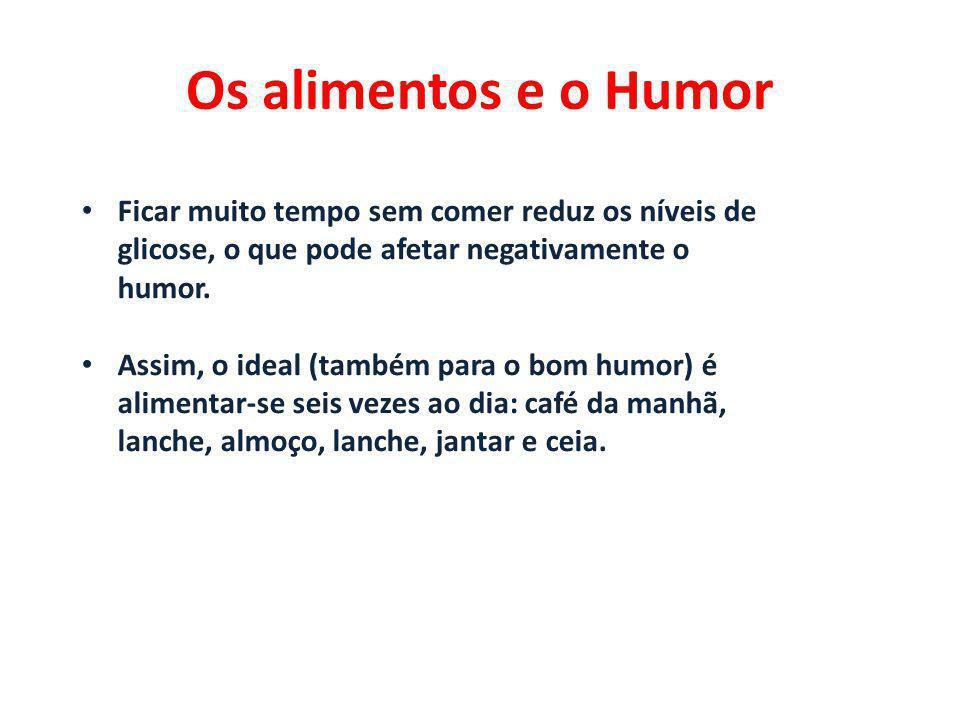 Os alimentos e o Humor Ficar muito tempo sem comer reduz os níveis de glicose, o que pode afetar negativamente o humor.