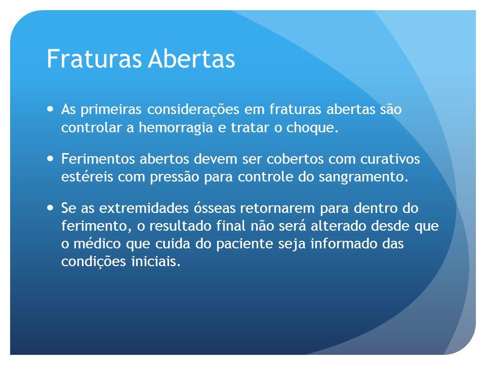 Fraturas Abertas As primeiras considerações em fraturas abertas são controlar a hemorragia e tratar o choque.
