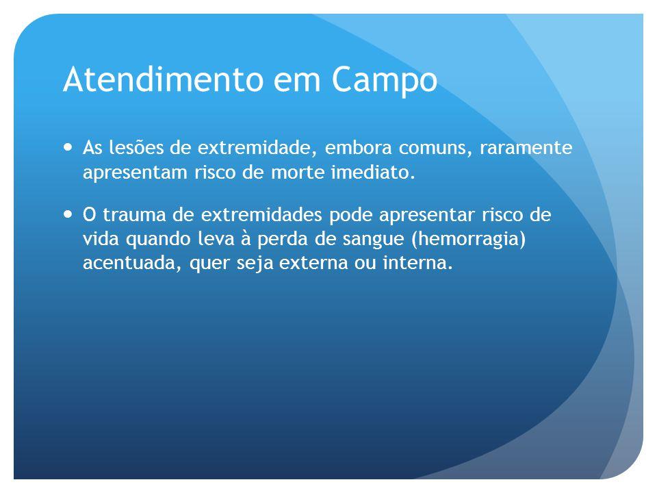 Atendimento em Campo As lesões de extremidade, embora comuns, raramente apresentam risco de morte imediato.