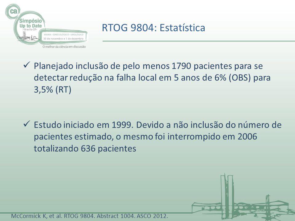 RTOG 9804: Estatística Planejado inclusão de pelo menos 1790 pacientes para se detectar redução na falha local em 5 anos de 6% (OBS) para 3,5% (RT)