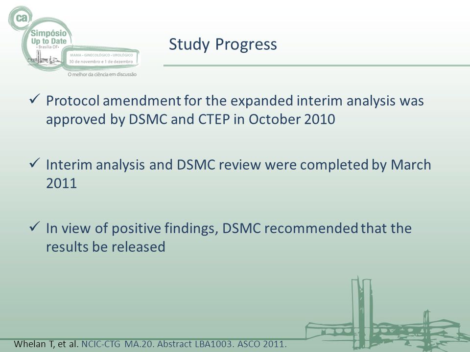 Study Progress Protocol amendment for the expanded interim analysis was approved by DSMC and CTEP in October 2010.
