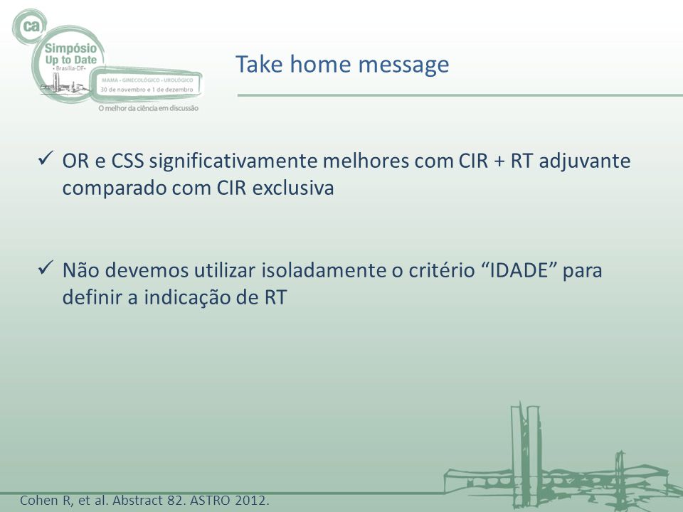 Take home message OR e CSS significativamente melhores com CIR + RT adjuvante comparado com CIR exclusiva.