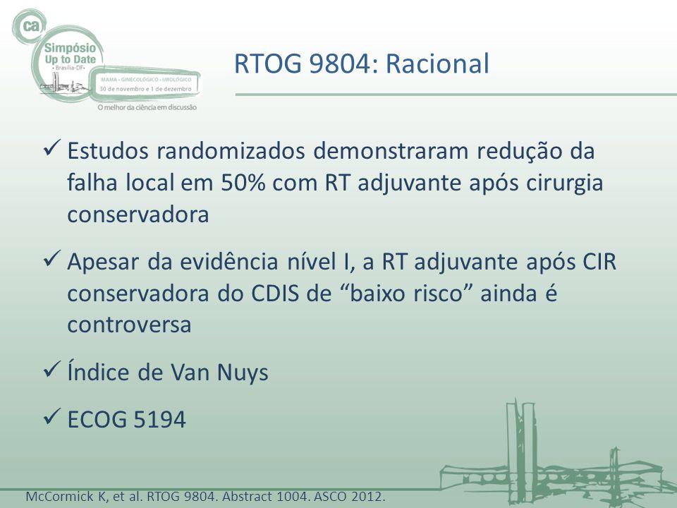 RTOG 9804: Racional Estudos randomizados demonstraram redução da falha local em 50% com RT adjuvante após cirurgia conservadora.