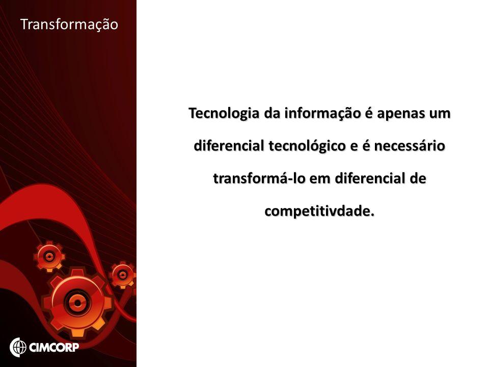 Transformação Tecnologia da informação é apenas um diferencial tecnológico e é necessário transformá-lo em diferencial de competitivdade.