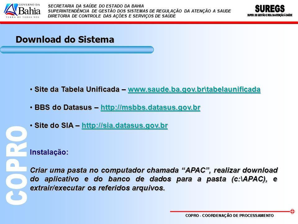 Download do Sistema Site da Tabela Unificada – www.saude.ba.gov.br\tabelaunificada. BBS do Datasus – http://msbbs.datasus.gov.br.