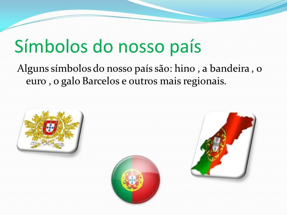 Símbolos do nosso país Alguns símbolos do nosso país são: hino , a bandeira , o euro , o galo Barcelos e outros mais regionais.