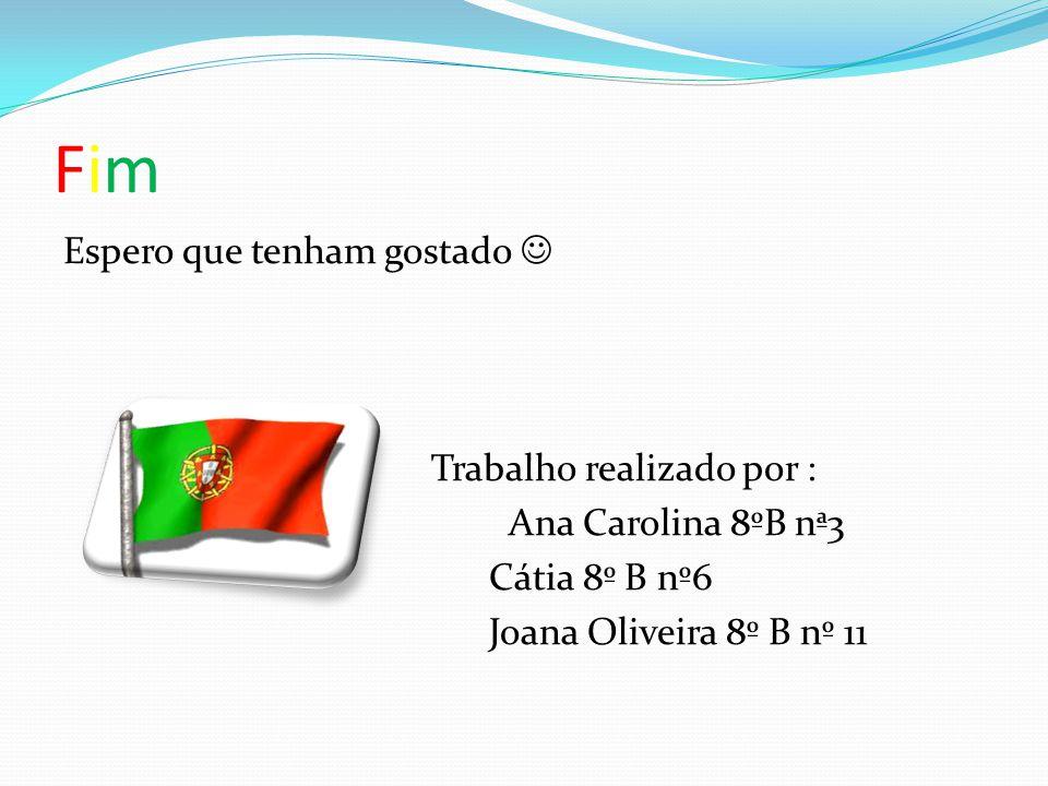 Fim Espero que tenham gostado  Trabalho realizado por : Ana Carolina 8ºB nª3 Cátia 8º B nº6 Joana Oliveira 8º B nº 11