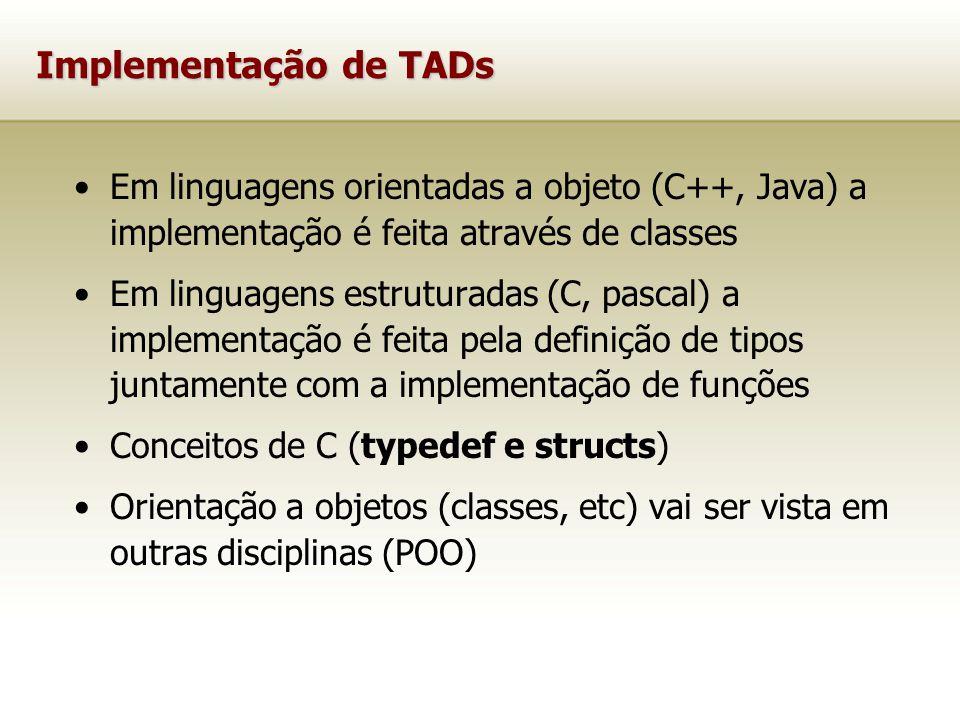 Implementação de TADs Em linguagens orientadas a objeto (C++, Java) a implementação é feita através de classes.