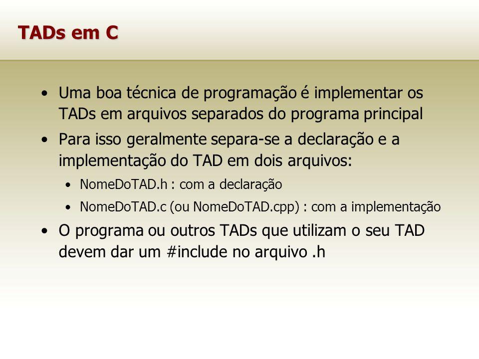TADs em C Uma boa técnica de programação é implementar os TADs em arquivos separados do programa principal.