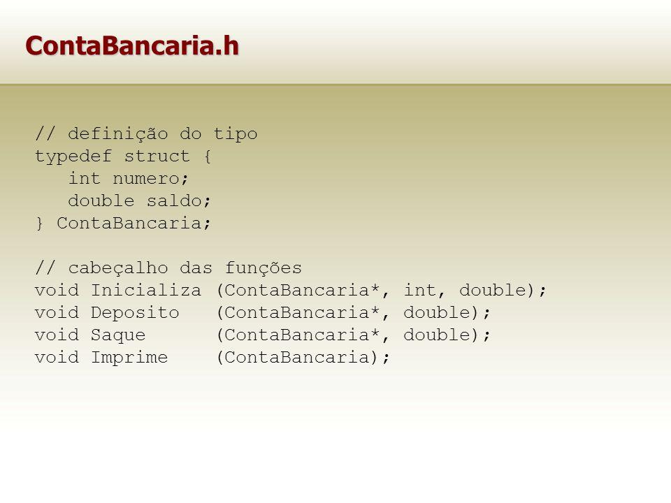 ContaBancaria.h // definição do tipo typedef struct { int numero;