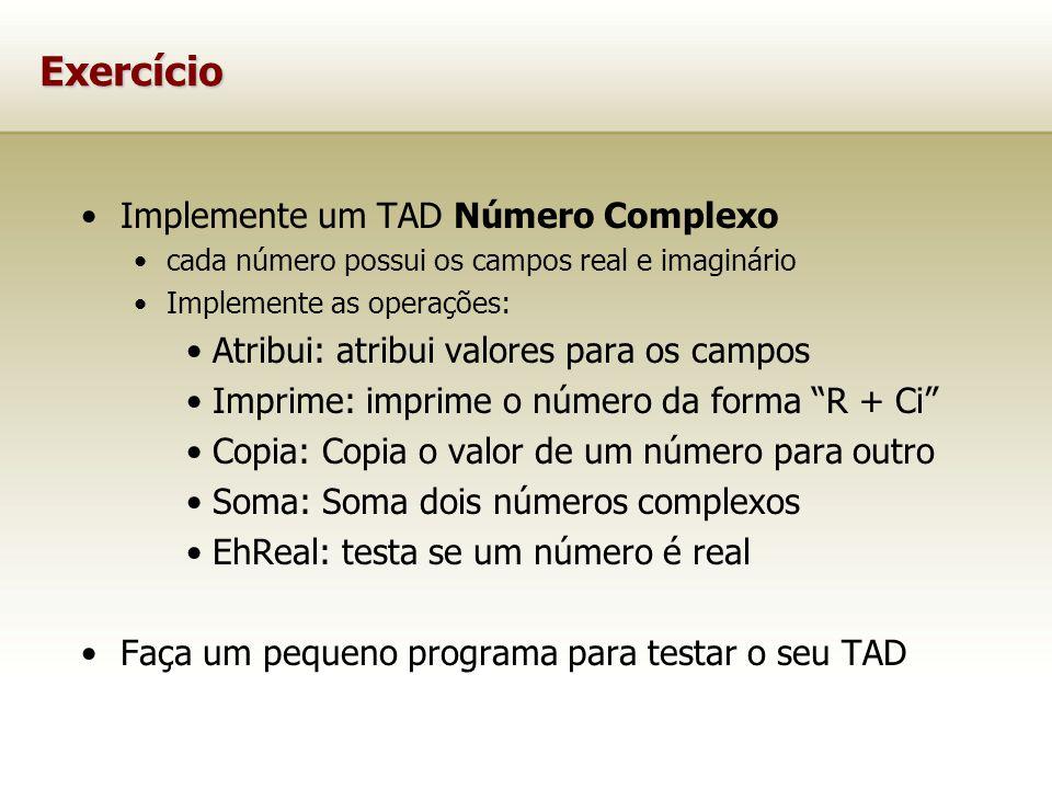 Exercício Implemente um TAD Número Complexo