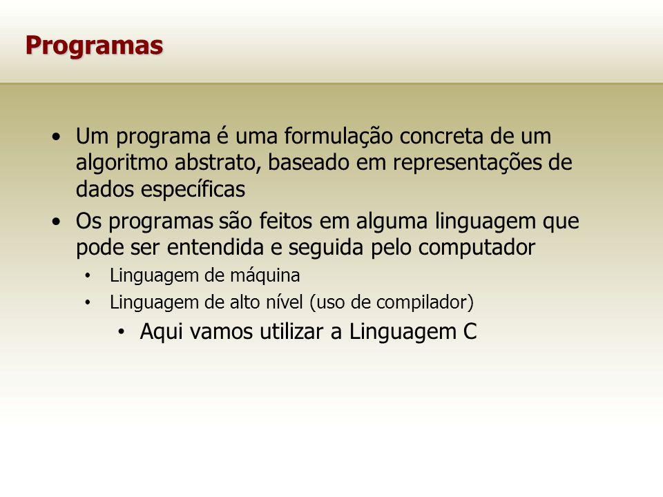 Programas Um programa é uma formulação concreta de um algoritmo abstrato, baseado em representações de dados específicas.