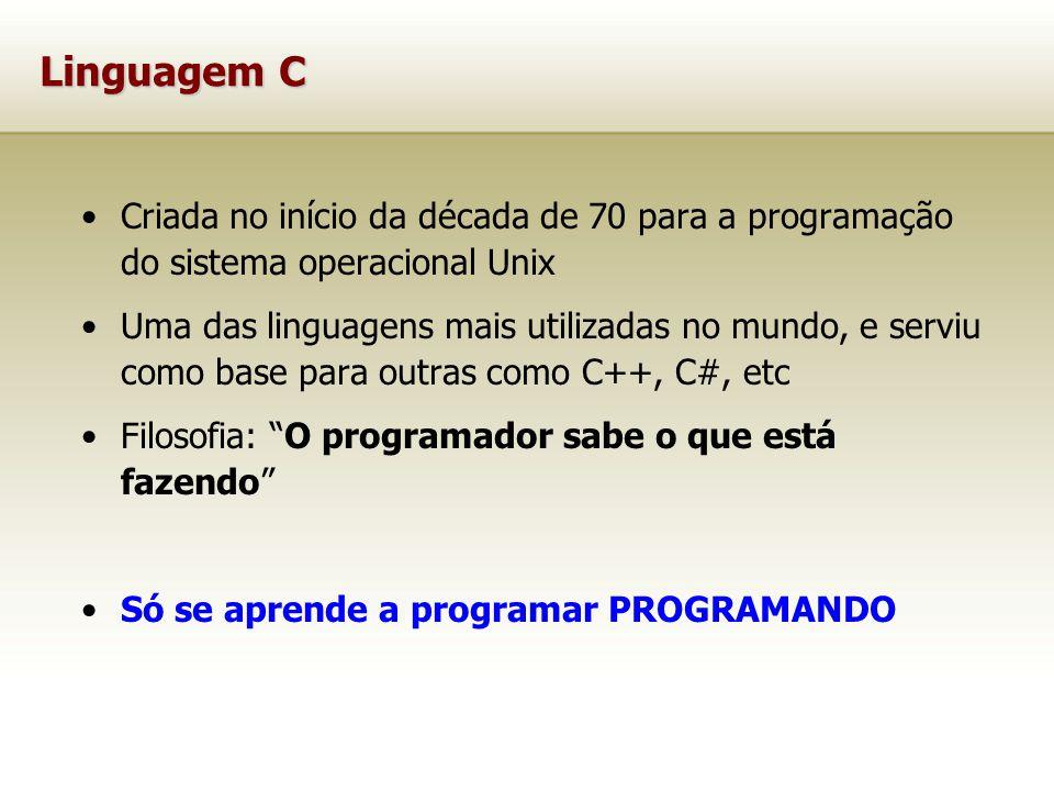 Linguagem C Criada no início da década de 70 para a programação do sistema operacional Unix.