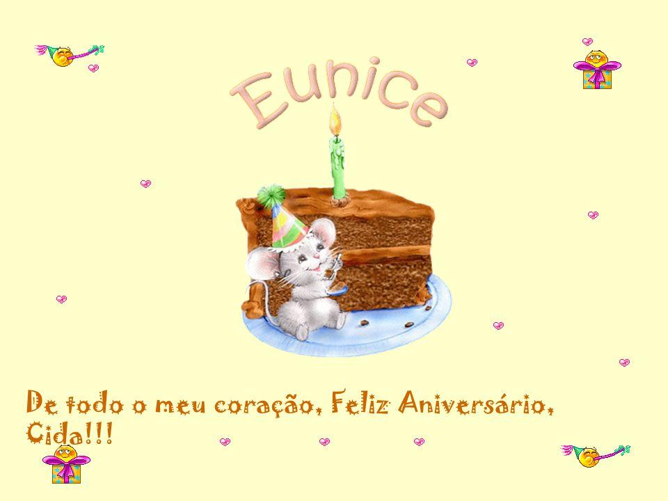 De todo o meu coração, Feliz Aniversário, Cida!!!
