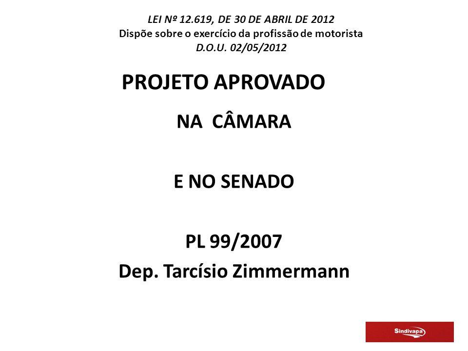 PROJETO APROVADO NA CÂMARA E NO SENADO PL 99/2007