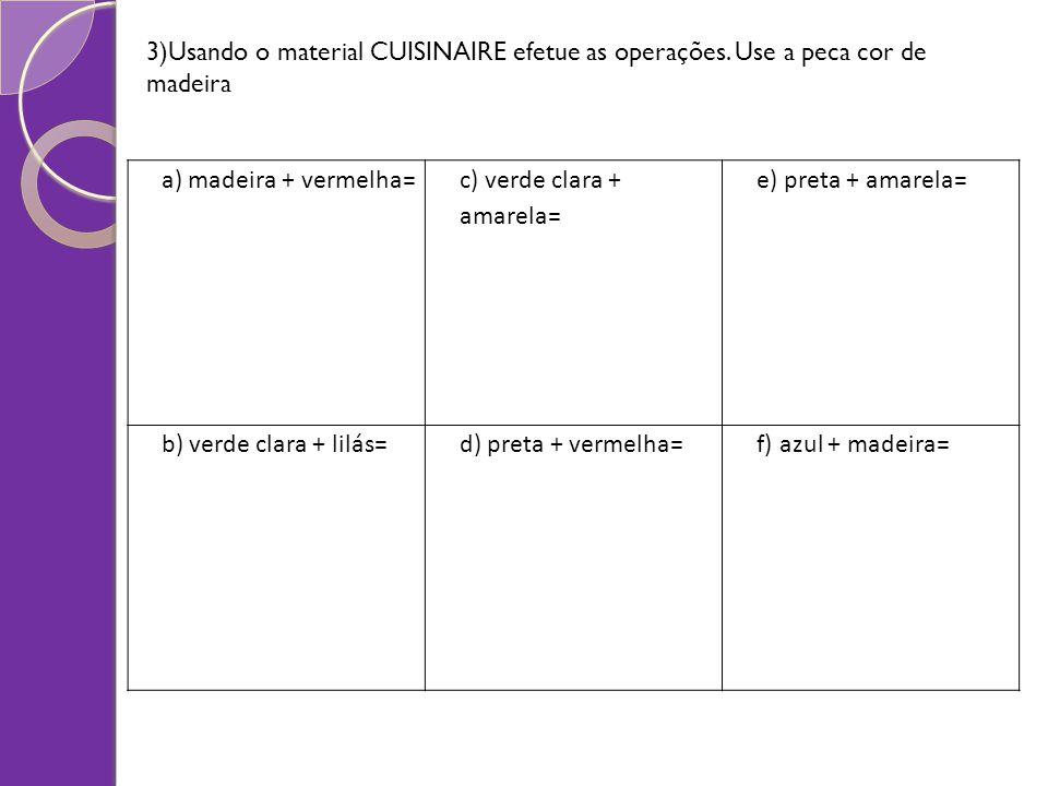 3)Usando o material CUISINAIRE efetue as operações