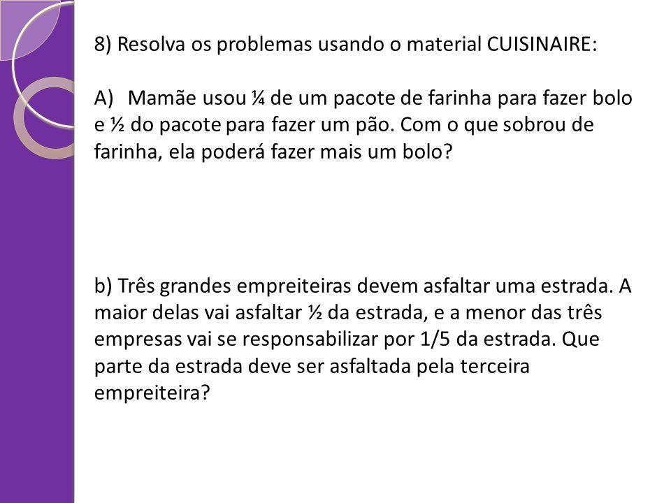 8) Resolva os problemas usando o material CUISINAIRE: