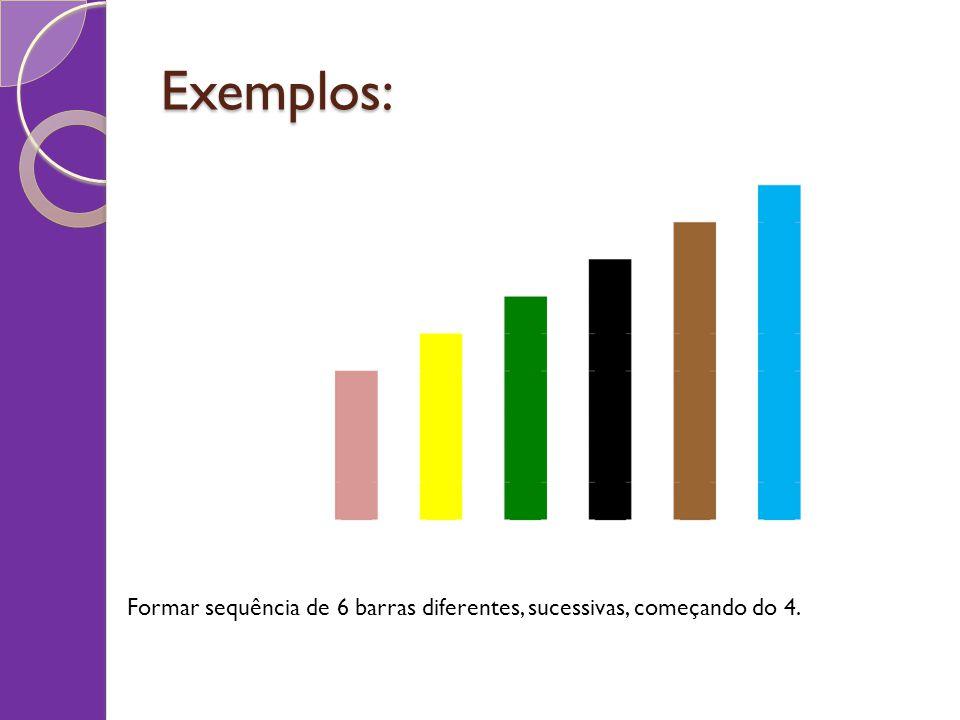 Exemplos: Formar sequência de 6 barras diferentes, sucessivas, começando do 4.