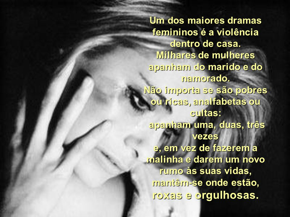 Um dos maiores dramas femininos é a violência dentro de casa.