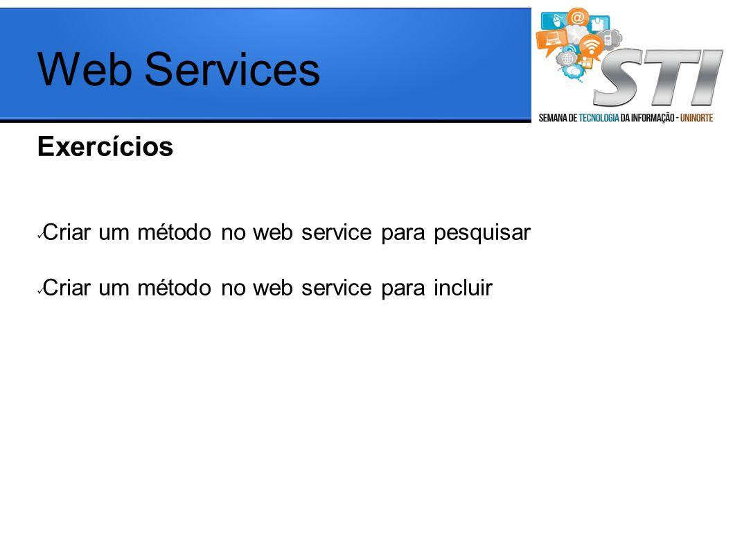 Web Services Exercícios Criar um método no web service para pesquisar