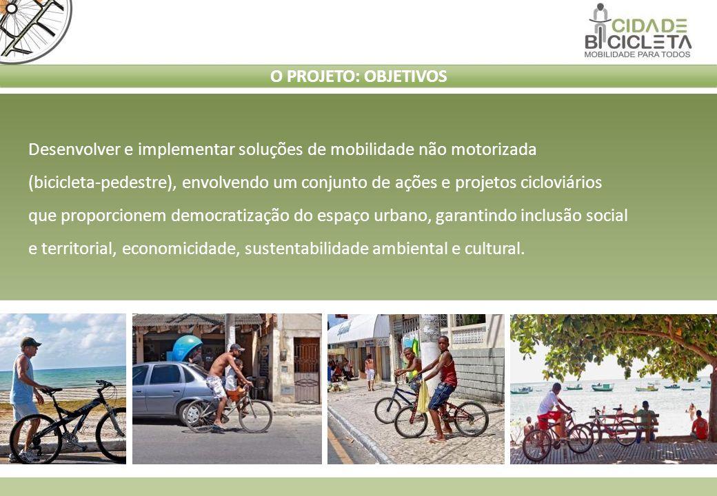 O PROJETO: OBJETIVOS Desenvolver e implementar soluções de mobilidade não motorizada.