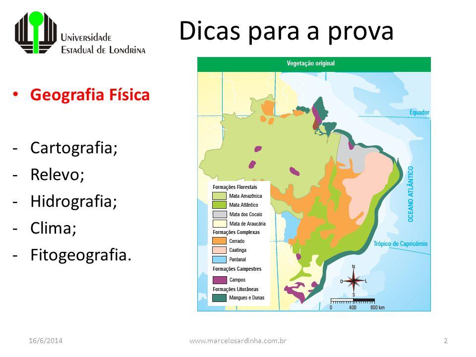 Dicas para a prova Geografia Física Cartografia; Relevo; Hidrografia;