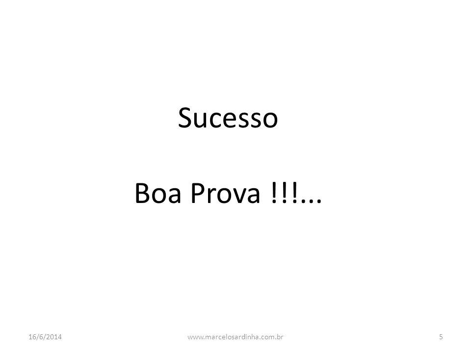 Sucesso Boa Prova !!!... 02/04/2017 www.marcelosardinha.com.br