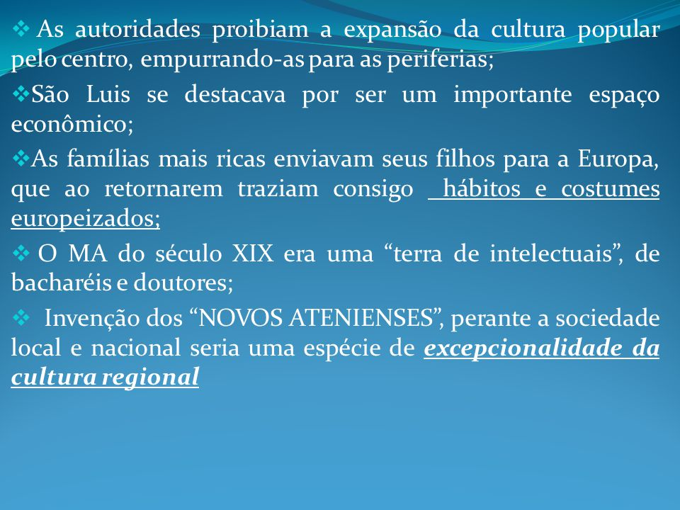 As autoridades proibiam a expansão da cultura popular pelo centro, empurrando-as para as periferias;