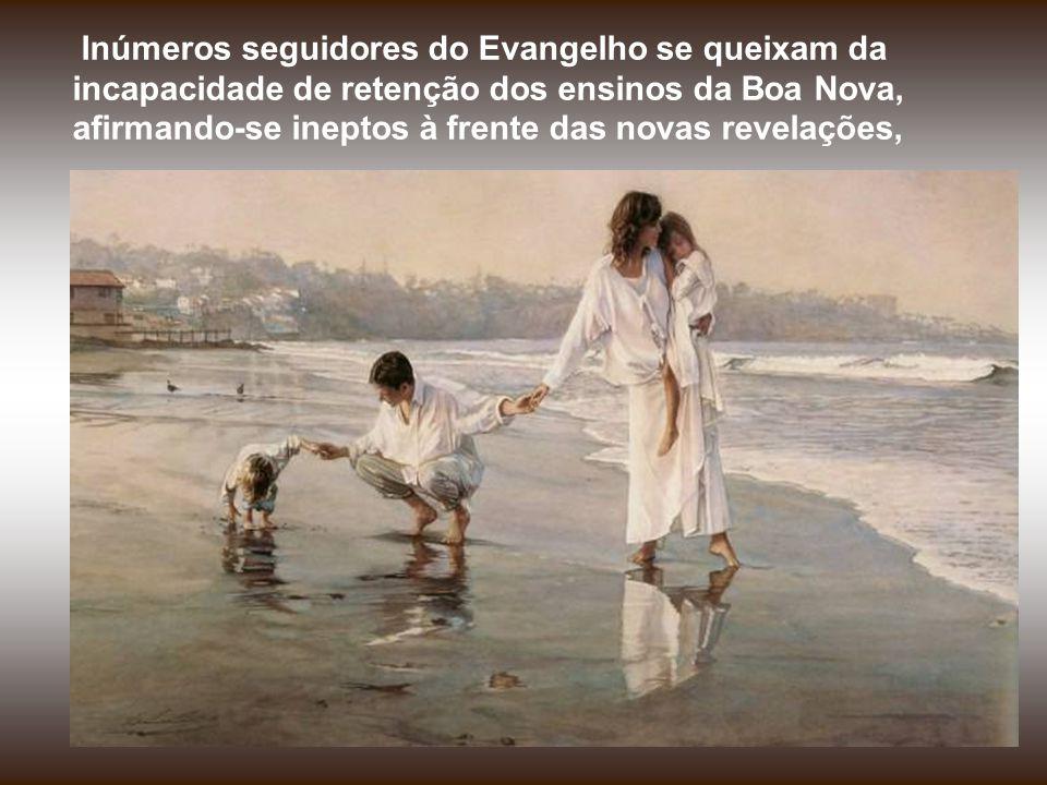 Inúmeros seguidores do Evangelho se queixam da incapacidade de retenção dos ensinos da Boa Nova, afirmando-se ineptos à frente das novas revelações,
