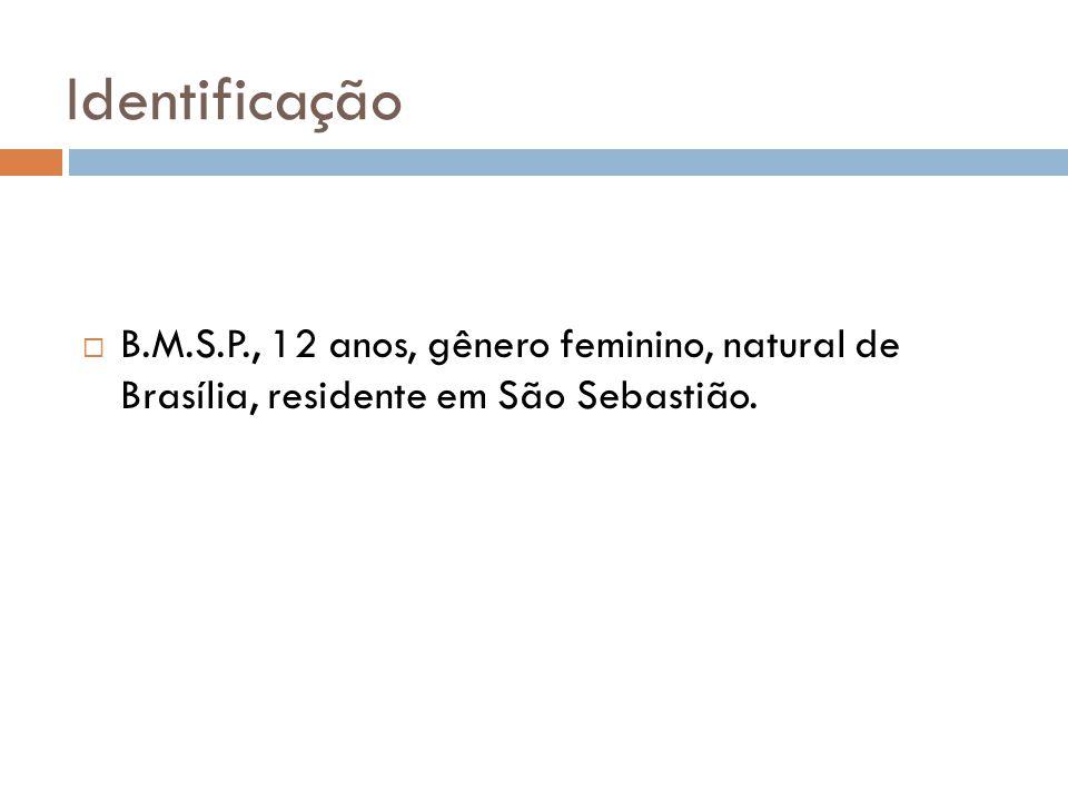 Identificação B.M.S.P., 12 anos, gênero feminino, natural de Brasília, residente em São Sebastião.