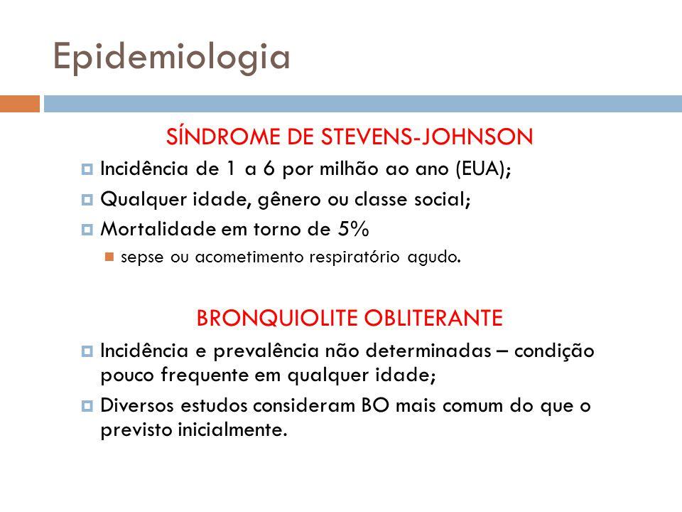 Epidemiologia SÍNDROME DE STEVENS-JOHNSON BRONQUIOLITE OBLITERANTE
