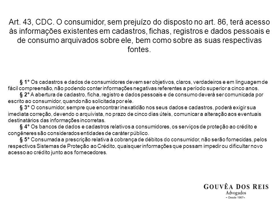 Art. 43, CDC. O consumidor, sem prejuízo do disposto no art